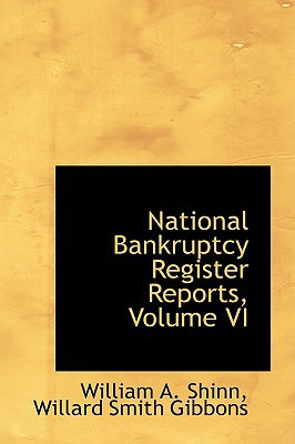 National Bankruptcy Register Reports, Volume VI book written by Shinn, William A.