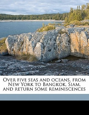 Over Five Seas and Oceans, from New York to Bangkok, Siam, and Return Some Reminiscences book written by Miller, Thomas