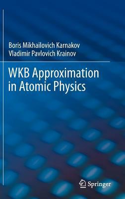Wkb Approximation in Atomic Physics written by Boris Mikhailovich Karnakov