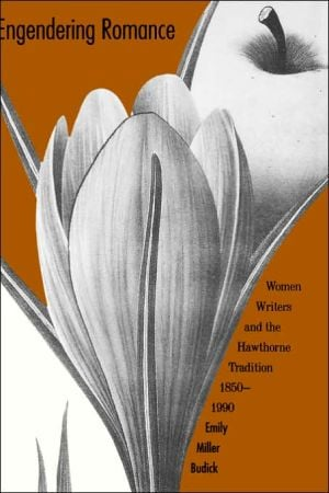 Engendering Romance: Women Writers and the Hawthorne Tradition, 1850-1990 book written by Emily Miller Budick