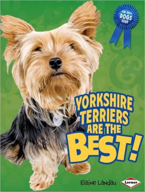 Yorkshire Terriers Are the Best! book written by Elaine Landau