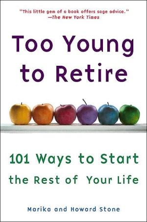 Too Young to Retire: An Off-The Road Map to the Rest of Your Life book written by Marika Stone