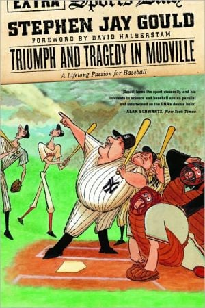 Triumph and Tragedy in Mudville: A Lifelong Passion for Baseball book written by Stephen Jay Gould