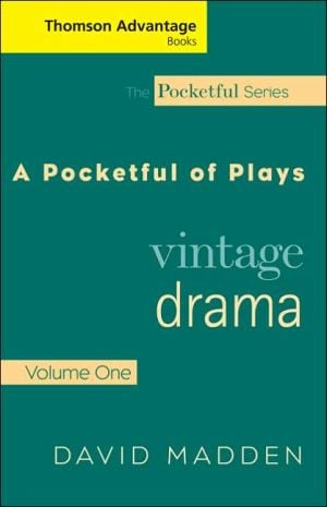 Cengage Advantage Books: A Pocketful of Plays: Vintage Drama, Volume I, Revised Edition book written by David Madden