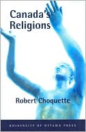 Canada's Religions: An Historical Introduction book written by Robert Choquette