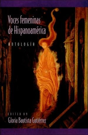 Voces femeninas de Hispanoamerica: Antologia (Female Voices of Latin America: An Anthology) (Pitt Latin American Series) book written by Gloria Bautista Gutierrez