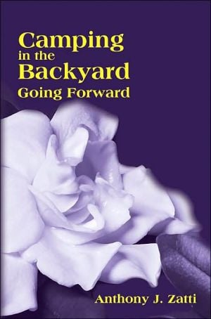 Camping in the Backyard:Going Forward book written by Anthony J. Zatti