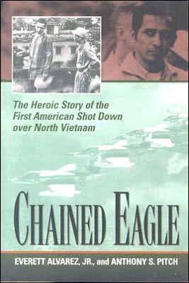 Chained Eagle: The Heroic Story of the First American Shot Down over North Vietnam book written by Anthony S. Pitch