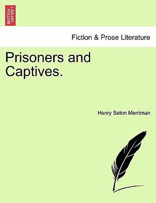 Prisoners and Captives. book written by Henry Seton Merriman , Merriman, Henry Seton
