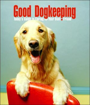 Good Dogkeeping: Today's Guide to Caring for Your Best Friend book written by Diane Morgan