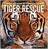 Tiger Rescue : Changing the Future for Endangered Wildlife book written by Dan Bortolotti