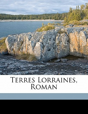 Terres Lorraines, Roman book written by pseud, Moselly Emile , Pseud, Moselly Emile