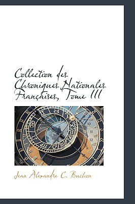 Collection Des Chroniques Nationales Fran Aises, Tome III book written by Alexandre C. Buchon, Jean