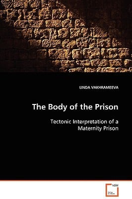 The Body of the Prison written by Vakhrameeva, Linda