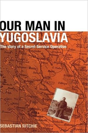 Our Man in Yugoslavia: The Story of a Secret Service Operative book written by S. Ritchie