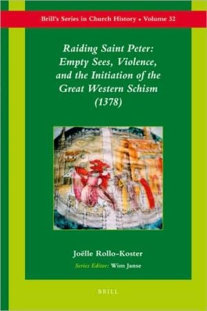 Raiding Saint Peter: Empty Sees, Violence, and the Initiation of the Great Western Schism (1378) book written by Joelle Rollo-Koster