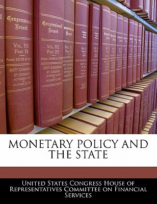Monetary Policy and the State written by United States Congress House of Represen