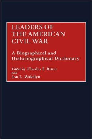 Leaders Of The American Civil War book written by Jon L. Wakelyn