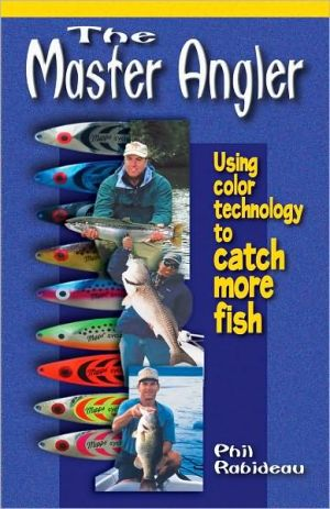Master Angler: Using Color Technology to Catch More Fish, Vol. 1 book written by Phil Rabideau