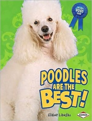 Poodles Are the Best! written by Elaine Landau