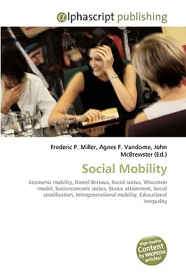 Social Mobility written by Miller, Frederic P. , Vandome, Agnes F. , McBrewster, John