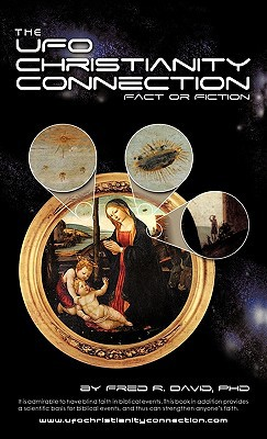 The UFO-Christianity Connection: Fact or Fiction written by David Phd, Fred R.