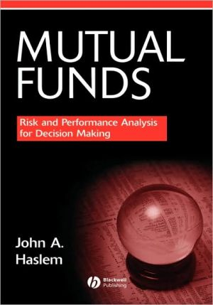 Mutual Funds: Risk and Performance Analysis for Decision Making written by John A. Haslem