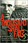 Thousand Shall Fall: The Electrifying Story of a Soldier and His Family Who Dared to Practice Their Faith in Hitler's Germany book written by Susi Hasel Mundy