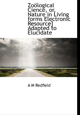 Zo Logical Cience, Or, Nature in Living Forms Electronic Resource] Adapted to Elucidate book written by Redfield, A. M.