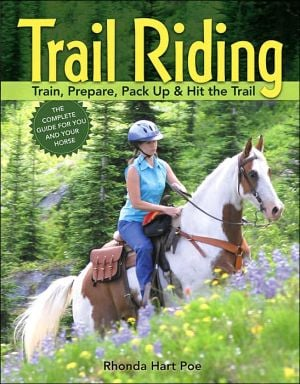 Trail Riding: Train, Prepare, Pack up and Hit the Trail book written by Rhonda Hart Poe, Elayne Sears