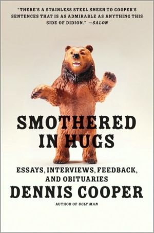 Smothered in Hugs: Essays, Interviews, Feedback, and Obituaries book written by Dennis Cooper