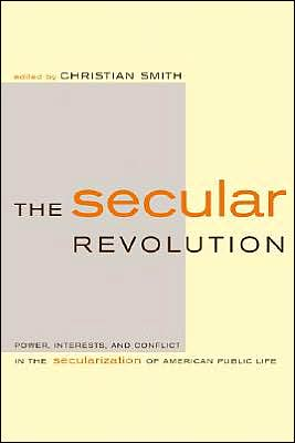 The Secular Revolution: Power, Interests, and Conflict in the Secularization of American Public Life book written by Christian Smith