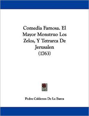 Comedia Famosa. El mayor monstruo los zelos, y Tetrarca de Jerusalen (1763) book written by Pedro Calderon de la Barca