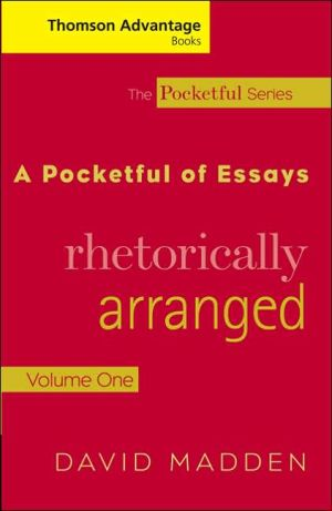 Cengage Advantage Books: A Pocketful of Essays: Volume I, Rhetorically Arranged, Revised Edition book written by David Madden