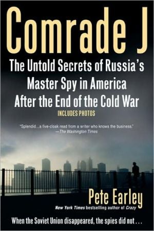 Comrade J: The Untold Secrets of Russia's Master Spy in America After the End of the Cold War book written by Pete Earley