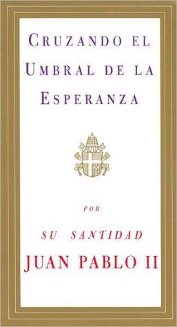 Cruzando el umbral de la esperanza (Crossing the Threshold of Hope) book written by Pope John Paul II