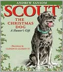 Scout, the Christmas Dog: A Hunter's Gift book written by Andrew Sansom