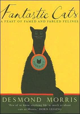 Fantastic Cats: A Feast of Famed and Fabled Felines written by Desmond Morris