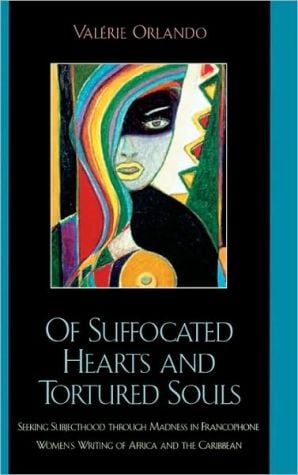 Of Suffocated Hearts and Tortured Souls: Seeking Subjecthood through Madness in Francophone Women's book written by ValZrie OrlAndo