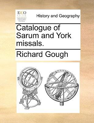 Catalogue of Sarum and York Missals. book written by Gough, Richard