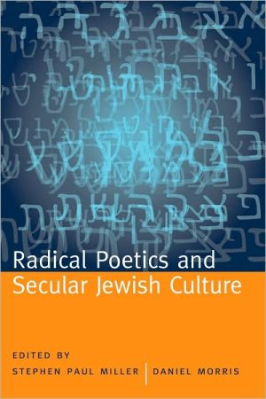 Radical Poetics and Secular Jewish Culture book written by Stephen Paul Miller
