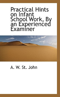 Practical Hints on Infant School Work, by an Experienced Examiner book written by W. St John, A.