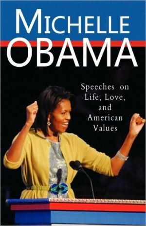 Michelle Obama: Speeches on Life, Love, and American Values book written by Michelle Obama