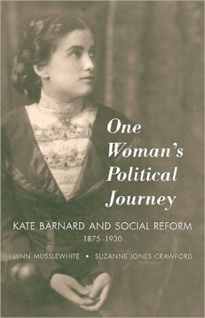 One Woman's Political Journey: Kate Barnard and Social Reform, 1875-1930 book written by Lynn Musslewhite