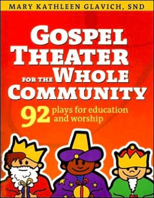 Gospel Theater for the Whole Community: 92 Plays for Education and Worship book written by Mary Kathleen Glavich