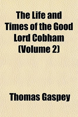 The Life and Times of the Good Lord Cobham (Volume 2) book written by Gaspey, Thomas