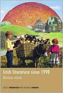 Irish Literature since 1990: Diverse Voices written by Scott Brewster