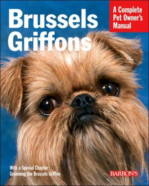 Brussels Griffons: Everything about Purchase, Care, Nutrition, Behavior, and Training book written by Sharon R. Sakson