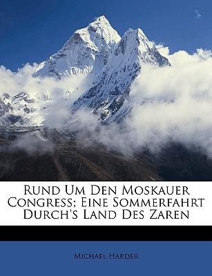 Rund Um Den Moskauer Congress; Eine Sommerfahrt Durch's Land Des Zaren book written by Harder, Michael