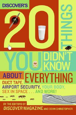 Discover's 20 Things You Didn't Know about Everything: Duct Tape, Airport Security, Your Body, Sex in Space... and More! book written by The Editors Of Discover Magazine